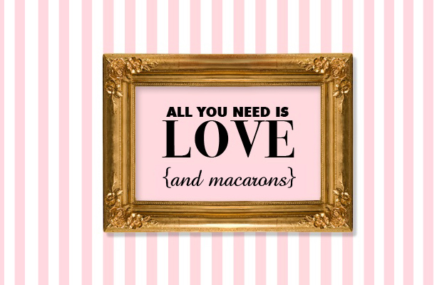 ALL YOU NEED IS LOVE & MACARONS